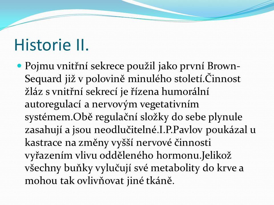 Historie II.  Pojmu vnitřní sekrece použil jako první Brown- Sequard již v polovině minulého století.Činnost žláz s vnitřní sekrecí je řízena humorál