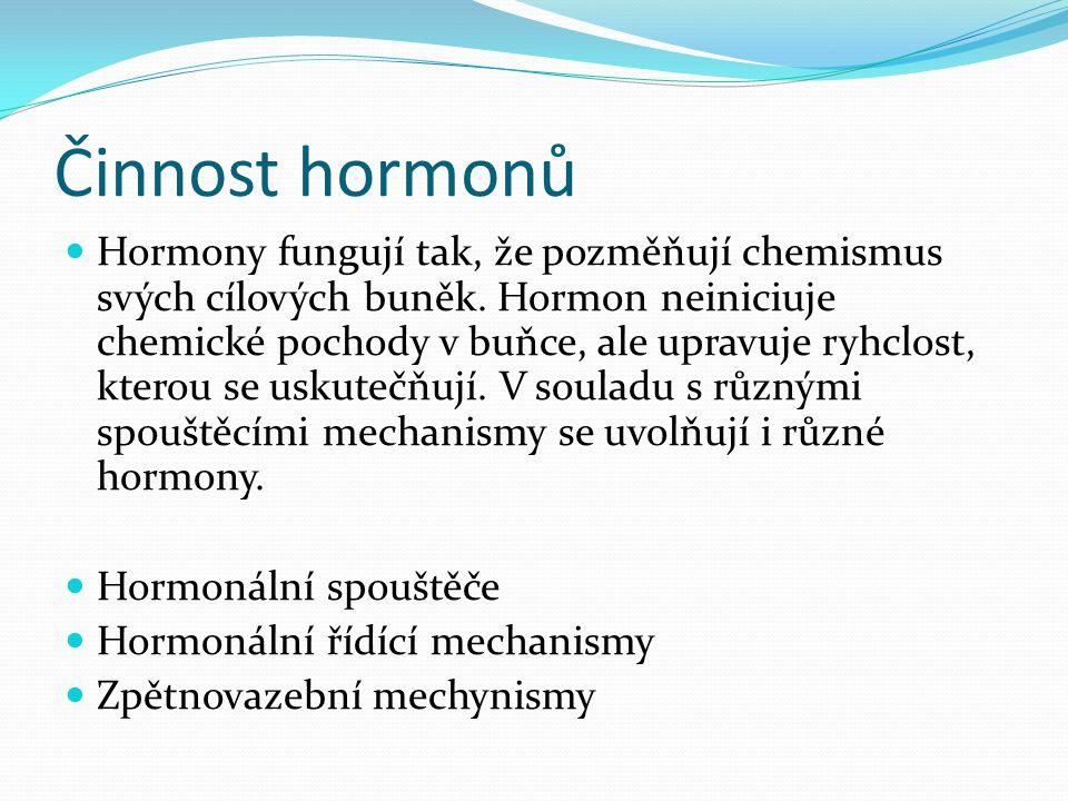 Hormony  chemické látky - předávají informace  jsou vylučovány žlázami s vnitřní sekrecí (endokrinními žlázami)  nemají zvláštní vývody - vylučují hormony přímo do krve – hormony se dostanou ke každé buňce v našem těle  působí na určité cílové tkáně či orgány a regulují jejich činnost