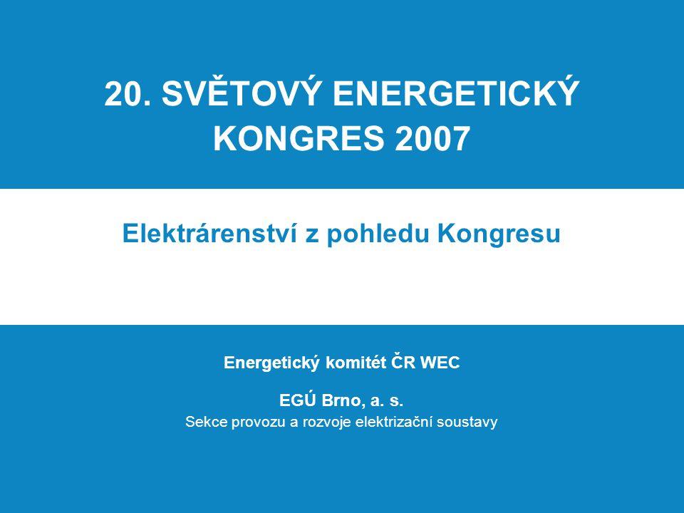 20. SVĚTOVÝ ENERGETICKÝ KONGRES 2007 Elektrárenství z pohledu Kongresu Energetický komitét ČR WEC EGÚ Brno, a. s. Sekce provozu a rozvoje elektrizační