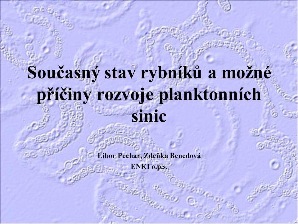 Současný stav rybníků a možné příčiny rozvoje planktonních sinic Libor Pechar, Zdeňka Benedová ENKI o.p.s.