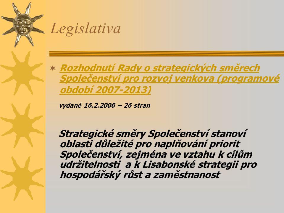 Legislativa  Rozhodnutí Rady o strategických směrech Společenství pro rozvoj venkova (programové období 2007-2013) Rozhodnutí Rady o strategických sm