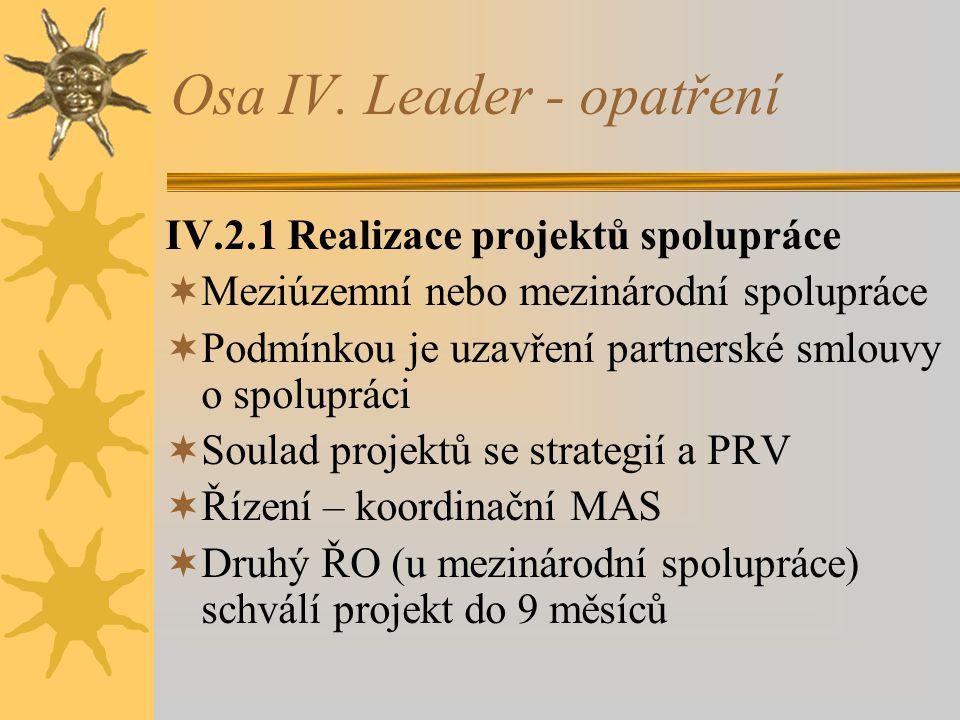 Osa IV. Leader - opatření IV.2.1 Realizace projektů spolupráce  Meziúzemní nebo mezinárodní spolupráce  Podmínkou je uzavření partnerské smlouvy o s