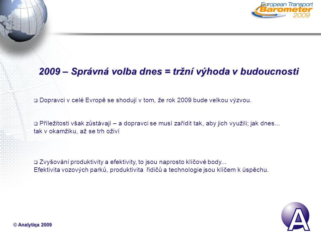 © Analytiqa 2009 2009 – Správná volba dnes = tržní výhoda v budoucnosti  Dopravci v celé Evropě se shodují v tom, že rok 2009 bude velkou výzvou.