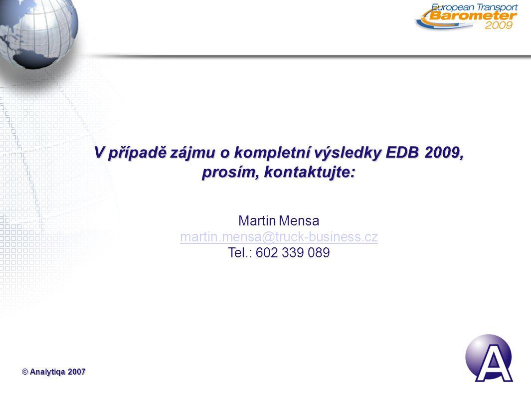 © Analytiqa 2007 V případě zájmu o kompletní výsledky EDB 2009, prosím, kontaktujte: Martin Mensa martin.mensa@truck-business.cz Tel.: 602 339 089