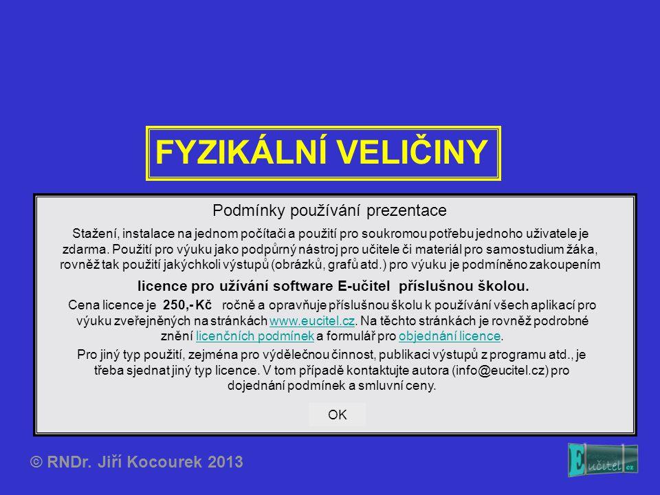 FYZIKÁLNÍ VELIČINY © RNDr. Jiří Kocourek 2013 Podmínky používání prezentace Stažení, instalace na jednom počítači a použití pro soukromou potřebu jedn