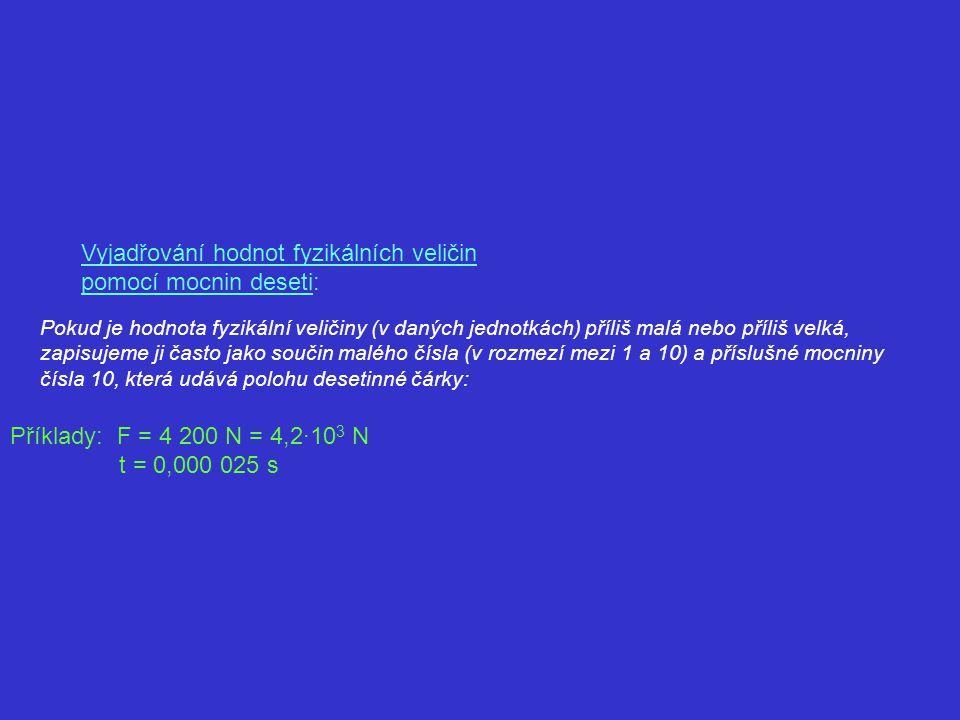 Vyjadřování hodnot fyzikálních veličin pomocí mocnin deseti: Pokud je hodnota fyzikální veličiny (v daných jednotkách) příliš malá nebo příliš velká,