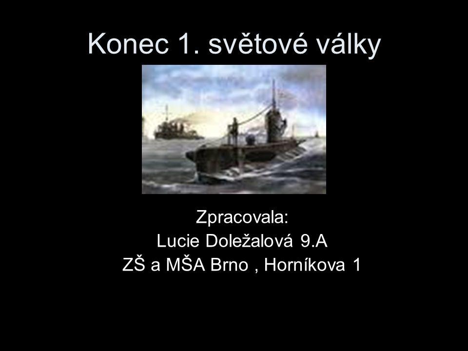 Konec 1. světové války Zpracovala: Lucie Doležalová 9.A ZŠ a MŠA Brno, Horníkova 1