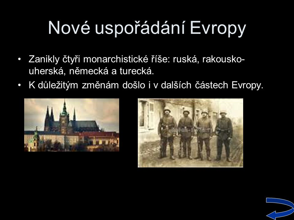 Nové uspořádání Evropy •Zanikly čtyři monarchistické říše: ruská, rakousko- uherská, německá a turecká. •K důležitým změnám došlo i v dalších částech