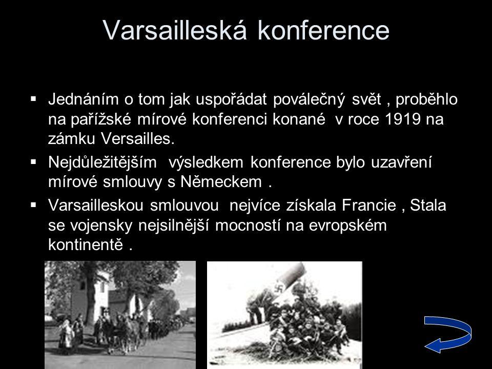 Varsailleská konference  Jednáním o tom jak uspořádat poválečný svět, proběhlo na pařížské mírové konferenci konané v roce 1919 na zámku Versailles.