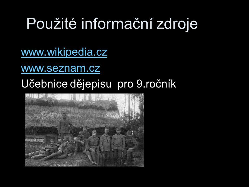Použité informační zdroje www.wikipedia.cz www.seznam.cz Učebnice dějepisu pro 9.ročník