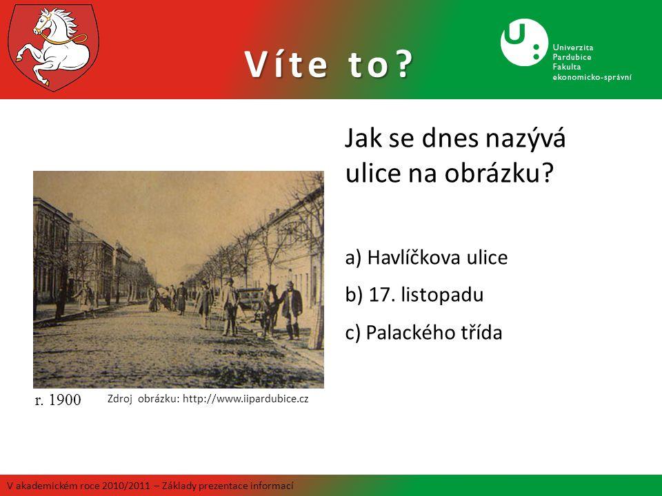 Víte to? r. 1900 Jak se dnes nazývá ulice na obrázku? a) Havlíčkova ulice b) 17. listopadu c) Palackého třída Zdroj obrázku: http://www.iipardubice.cz