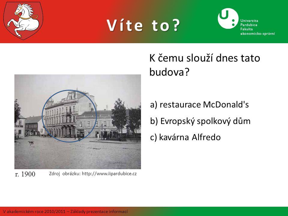 K čemu slouží dnes tato budova? a) restaurace McDonald's b) Evropský spolkový dům c) kavárna Alfredo r. 1900 Zdroj obrázku: http://www.iipardubice.cz