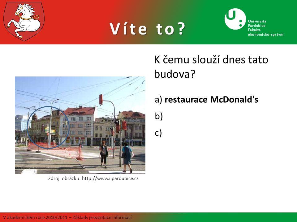 a) restaurace McDonald's b) c) Zdroj obrázku: http://www.iipardubice.cz Víte to? V akademickém roce 2010/2011 – Základy prezentace informací K čemu sl