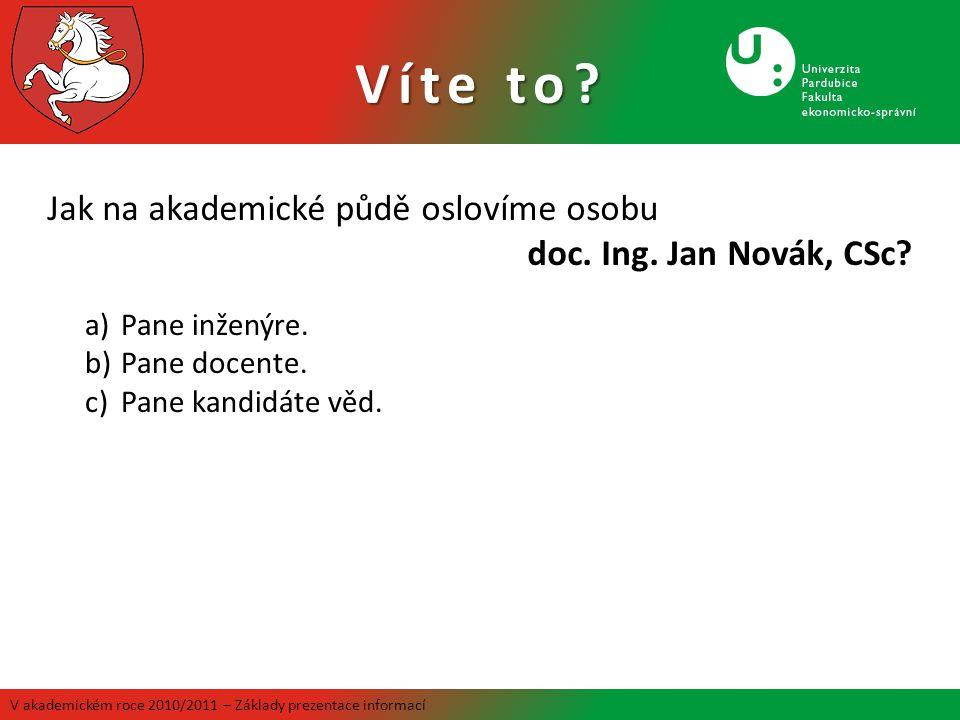 Jak na akademické půdě oslovíme osobu doc. Ing. Jan Novák, CSc? a)Pane inženýre. b)Pane docente. c)Pane kandidáte věd. Víte to?