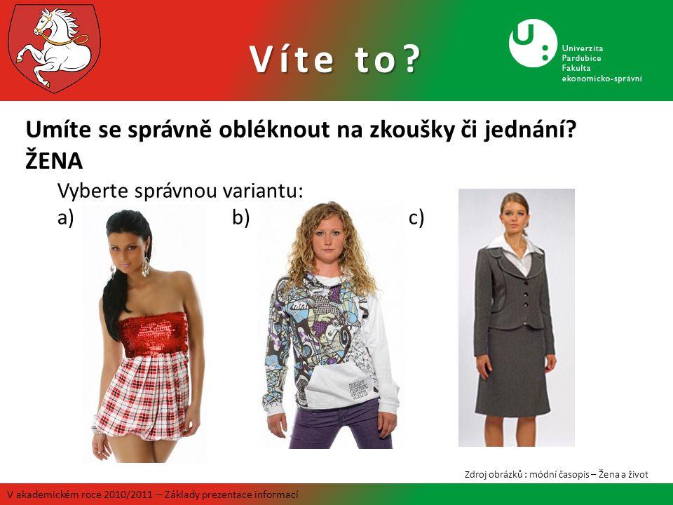 V akademickém roce 2010/2011 – Základy prezentace informací Umíte se správně obléknout na zkoušky či jednání? ŽENA Zdroj obrázků : módní časopis – Žen