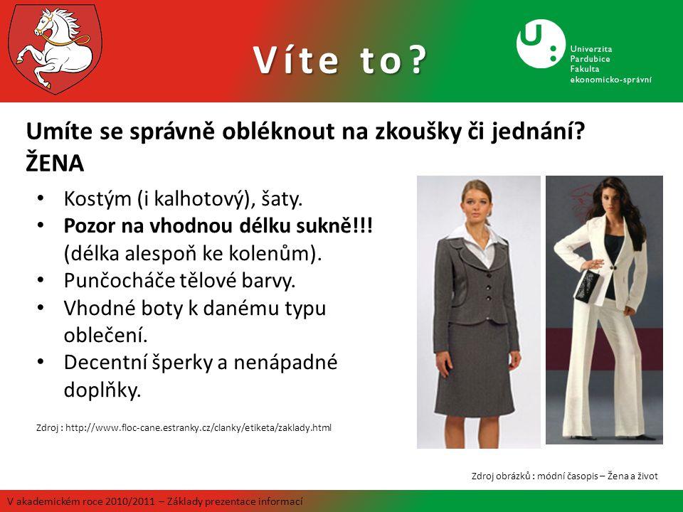 V akademickém roce 2010/2011 – Základy prezentace informací Zdroj obrázků : módní časopis – Žena a život • Kostým (i kalhotový), šaty. • Pozor na vhod