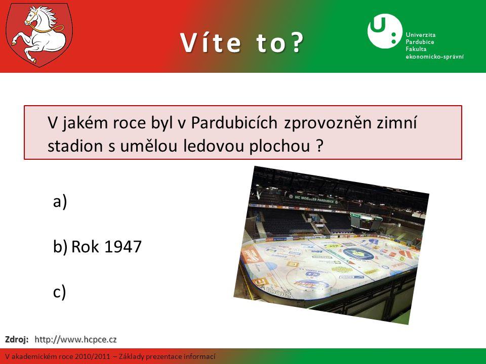 V jakém roce byl v Pardubicích zprovozněn zimní stadion s umělou ledovou plochou ? a) b)Rok 1947 c) Zdroj: http://www.hcpce.cz Víte to? V akademickém