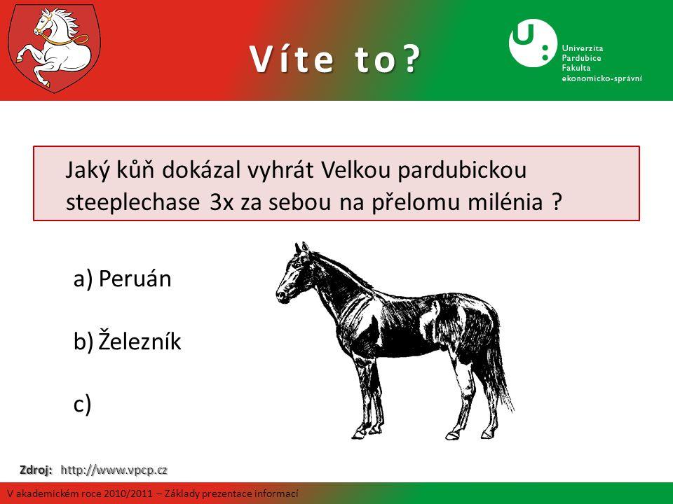 Jaký kůň dokázal vyhrát Velkou pardubickou steeplechase 3x za sebou na přelomu milénia ? a)Peruán b)Železník c) Zdroj: http://www.vpcp.cz Víte to? V a