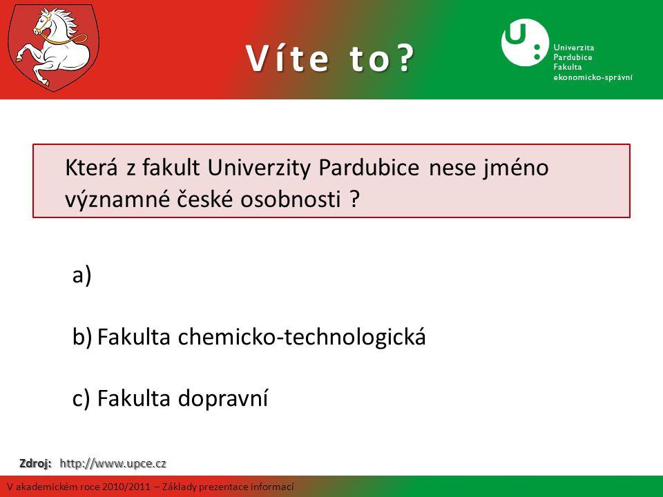 Která z fakult Univerzity Pardubice nese jméno významné české osobnosti ? a) b)Fakulta chemicko-technologická c)Fakulta dopravní Zdroj: http://www.upc
