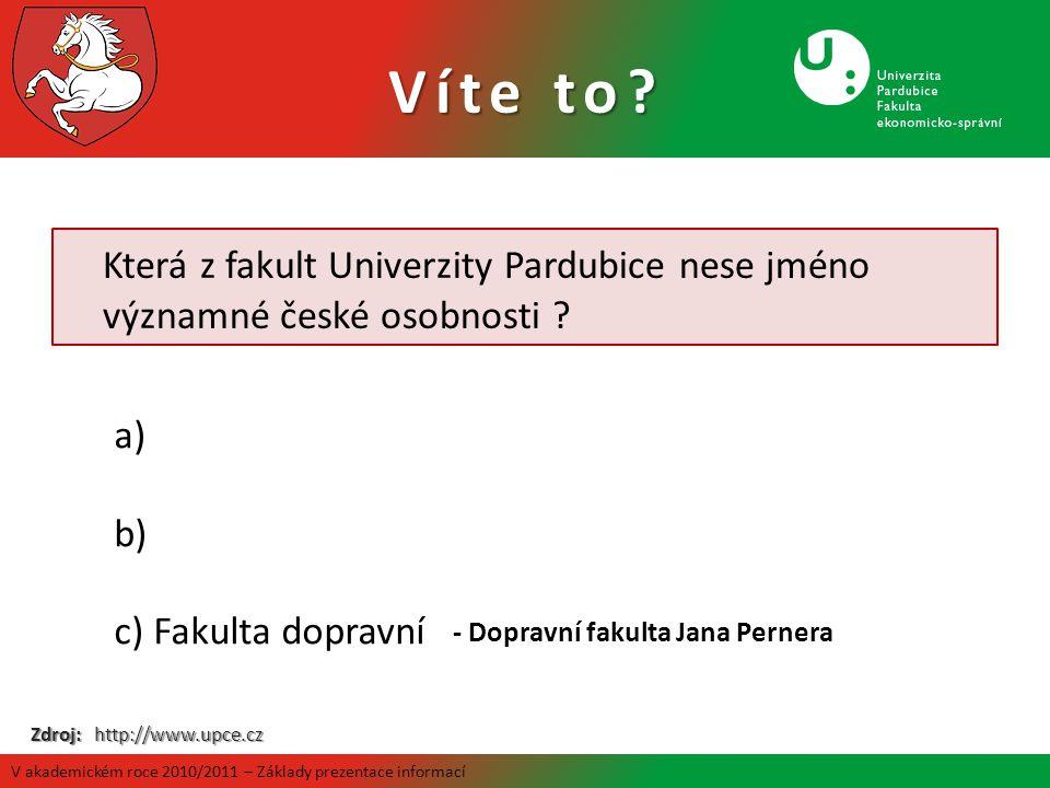 Která z fakult Univerzity Pardubice nese jméno významné české osobnosti ? a) b) c)Fakulta dopravní Zdroj: http://www.upce.cz - Dopravní fakulta Jana P