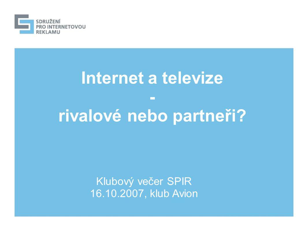 Internet a televize - rivalové nebo partneři Klubový večer SPIR 16.10.2007, klub Avion