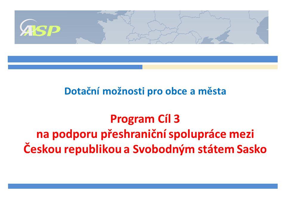 Dotační možnosti pro obce a města Program Cíl 3 na podporu přeshraniční spolupráce mezi Českou republikou a Svobodným státem Sasko
