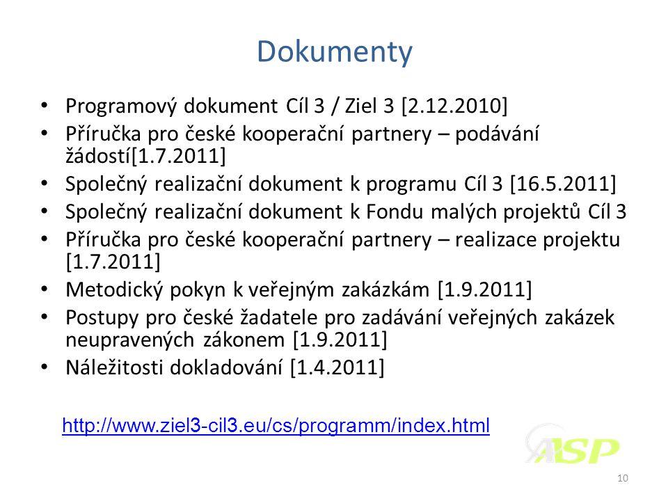 Dokumenty • Programový dokument Cíl 3 / Ziel 3 [2.12.2010] • Příručka pro české kooperační partnery – podávání žádostí[1.7.2011] • Společný realizační dokument k programu Cíl 3 [16.5.2011] • Společný realizační dokument k Fondu malých projektů Cíl 3 • Příručka pro české kooperační partnery – realizace projektu [1.7.2011] • Metodický pokyn k veřejným zakázkám [1.9.2011] • Postupy pro české žadatele pro zadávání veřejných zakázek neupravených zákonem [1.9.2011] • Náležitosti dokladování [1.4.2011] 10 http://www.ziel3-cil3.eu/cs/programm/index.html