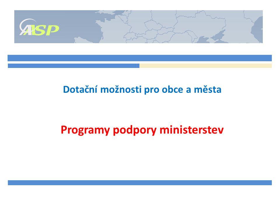 Dotační možnosti pro obce a města Programy podpory ministerstev