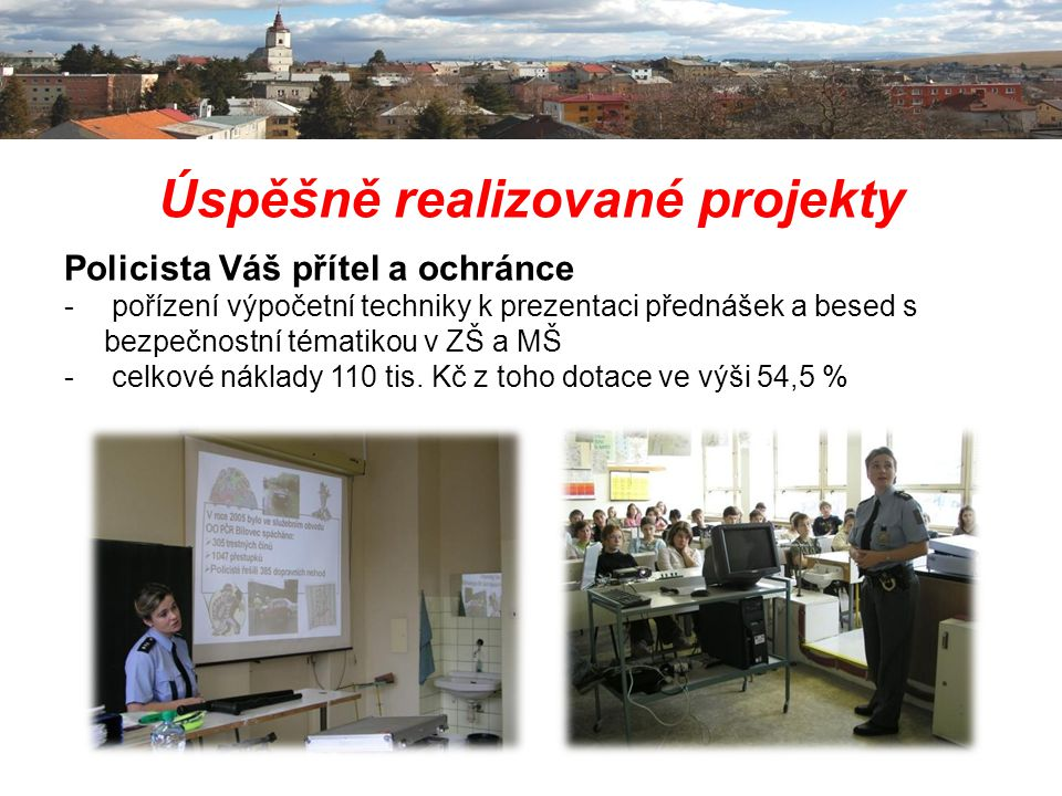 Úspěšně realizované projekty Policista Váš přítel a ochránce - pořízení výpočetní techniky k prezentaci přednášek a besed s bezpečnostní tématikou v Z