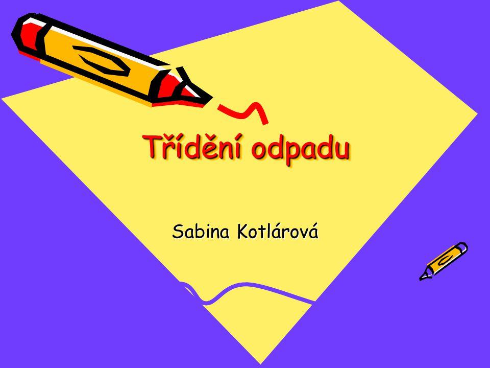 Třídění odpadu Sabina Kotlárová