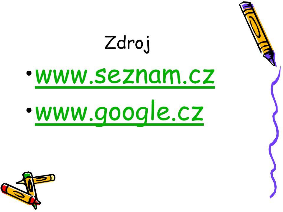 Zdroj •www.seznam.czwww.seznam.cz •www.google.czwww.google.cz