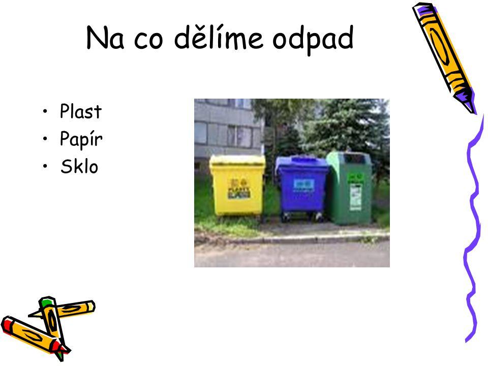 Na co dělíme odpad •Plast •Papír •Sklo