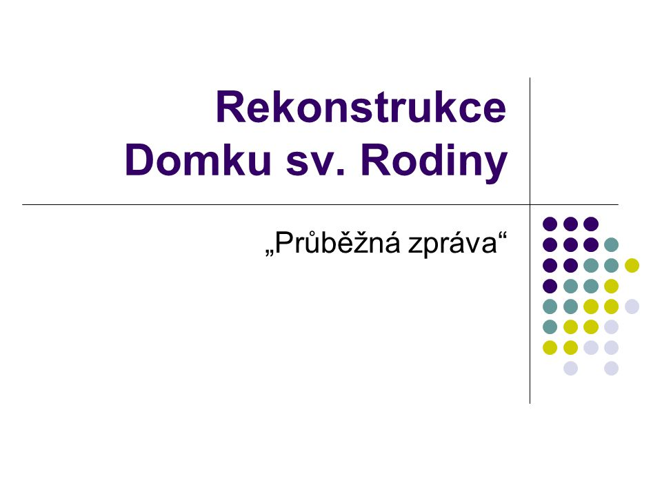 """Rekonstrukce Domku sv. Rodiny """"Průběžná zpráva"""