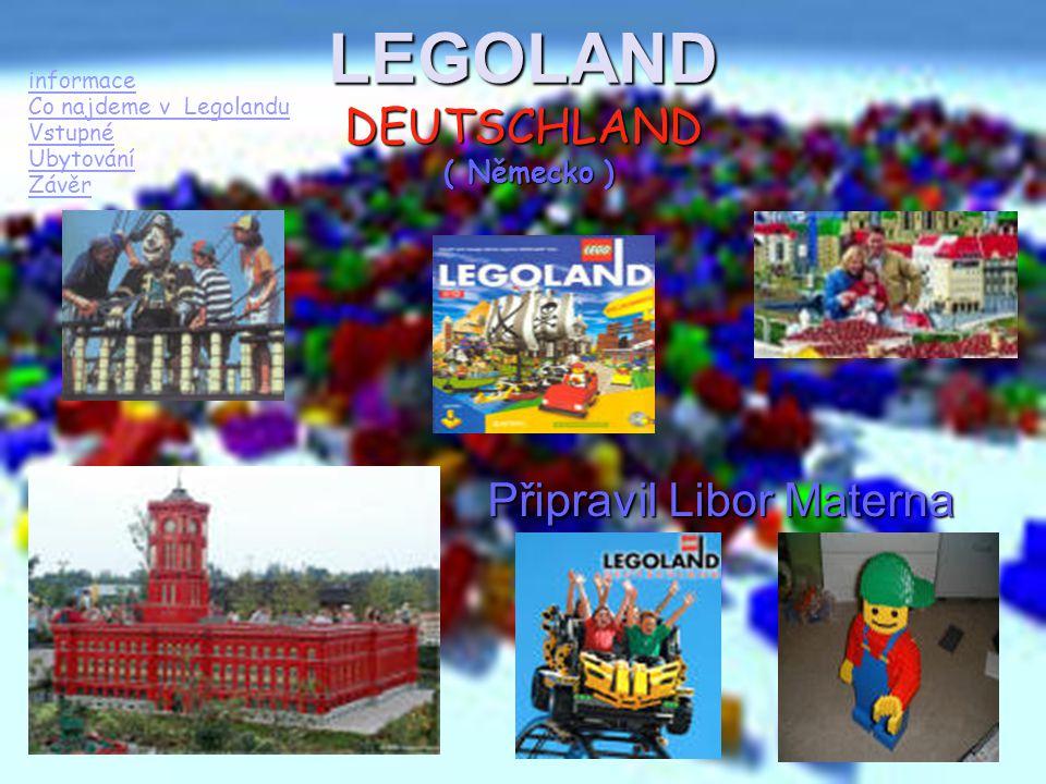 LEGOLAND DEUTSCHLAND ( Německo ) Připravil Libor Materna informace Co najdeme v Legolandu Vstupné Ubytování Závěr