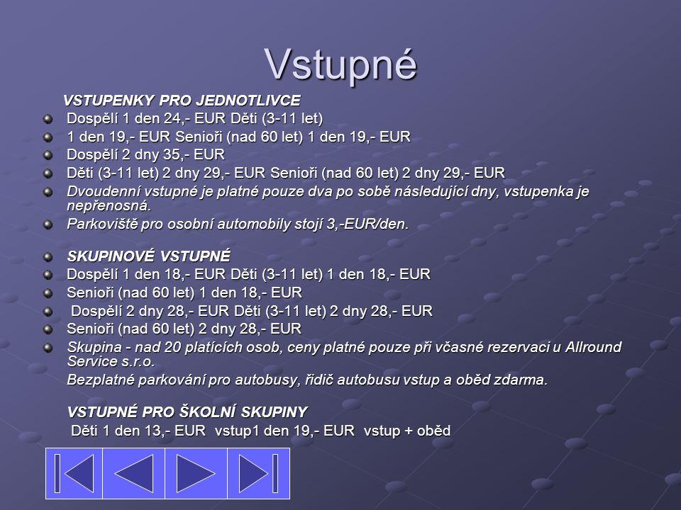 Vstupné VSTUPENKY PRO JEDNOTLIVCE VSTUPENKY PRO JEDNOTLIVCE Dospělí 1 den 24,- EUR Děti (3-11 let) 1 den 19,- EUR Senioři (nad 60 let) 1 den 19,- EUR