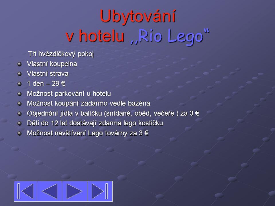 """Ubytování v hotelu,,Rio Lego"""" Tří hvězdičkový pokoj Tří hvězdičkový pokoj Vlastní koupelna Vlastní strava 1 den – 29 € Možnost parkování u hotelu Možn"""