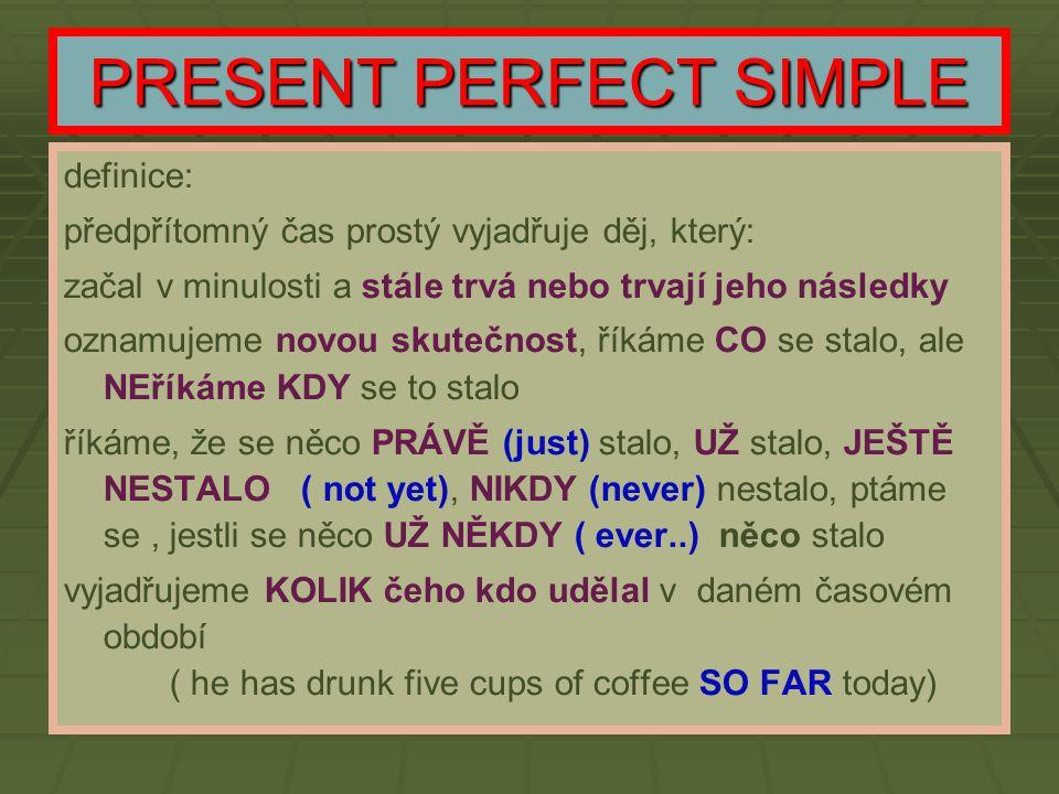 PRESENT PERFECT SIMPLE definice: předpřítomný čas prostý vyjadřuje děj, který: začal v minulosti a stále trvá nebo trvají jeho následky oznamujeme nov