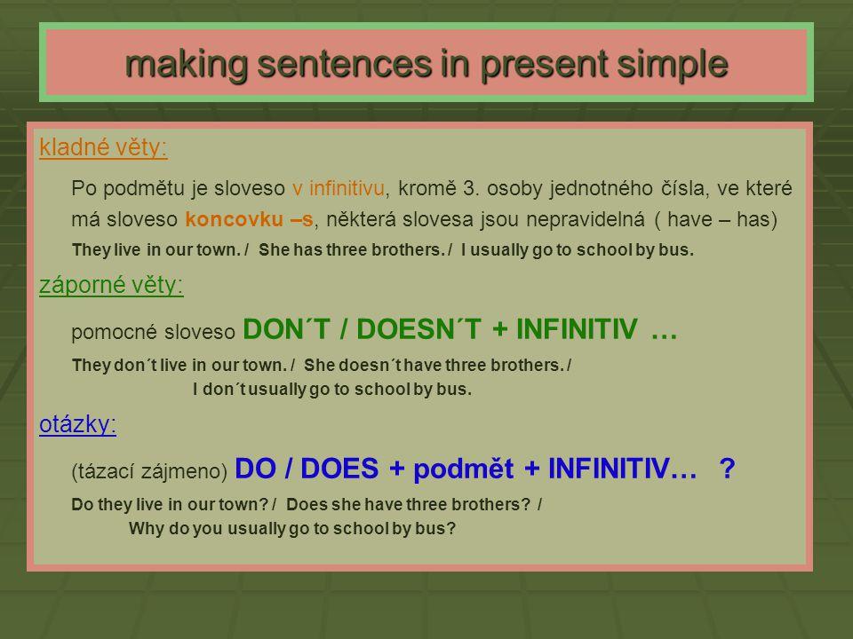 making sentences in present simple kladné věty: Po podmětu je sloveso v infinitivu, kromě 3. osoby jednotného čísla, ve které má sloveso koncovku –s,