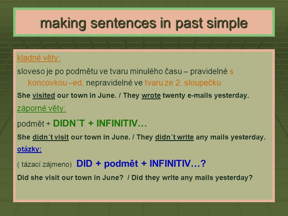 making sentences in past simple kladné věty: sloveso je po podmětu ve tvaru minulého času – pravidelné s koncovkou –ed, nepravidelné ve tvaru ze 2. sl
