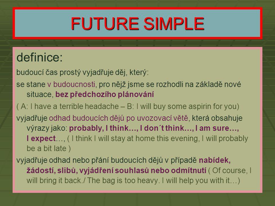 FUTURE SIMPLE definice: budoucí čas prostý vyjadřuje děj, který: se stane v budoucnosti, pro nějž jsme se rozhodli na základě nové situace, bez předch