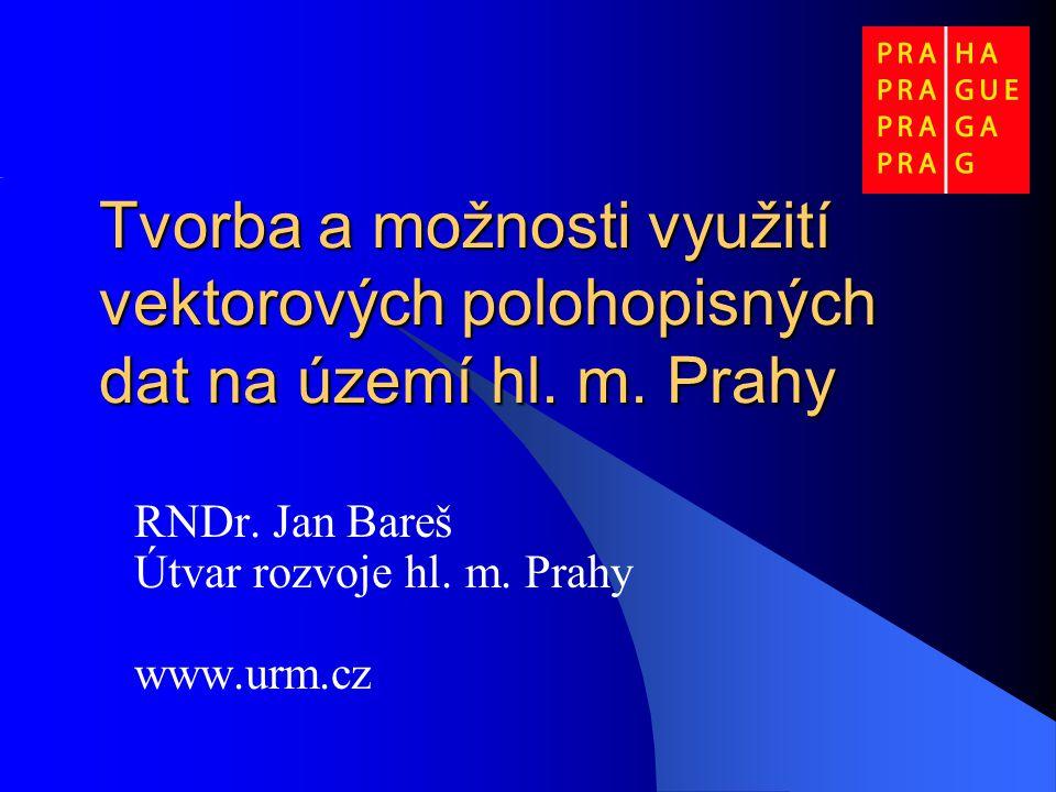 Tvorba a možnosti využití vektorových polohopisných dat na území hl. m. Prahy RNDr. Jan Bareš Útvar rozvoje hl. m. Prahy www.urm.cz