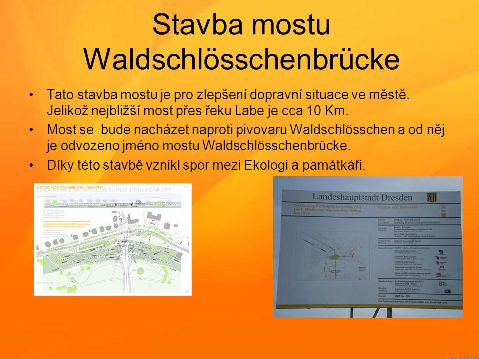 Stavba mostu Waldschlösschenbrücke •Tato stavba mostu je pro zlepšení dopravní situace ve městě. Jelikož nejbližší most přes řeku Labe je cca 10 Km. •