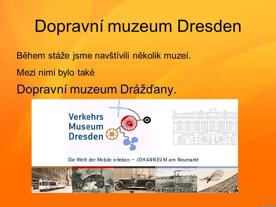 Dopravní muzeum Dresden Během stáže jsme navštívili několik muzeí. Mezi nimi bylo také Dopravní muzeum Drážďany.