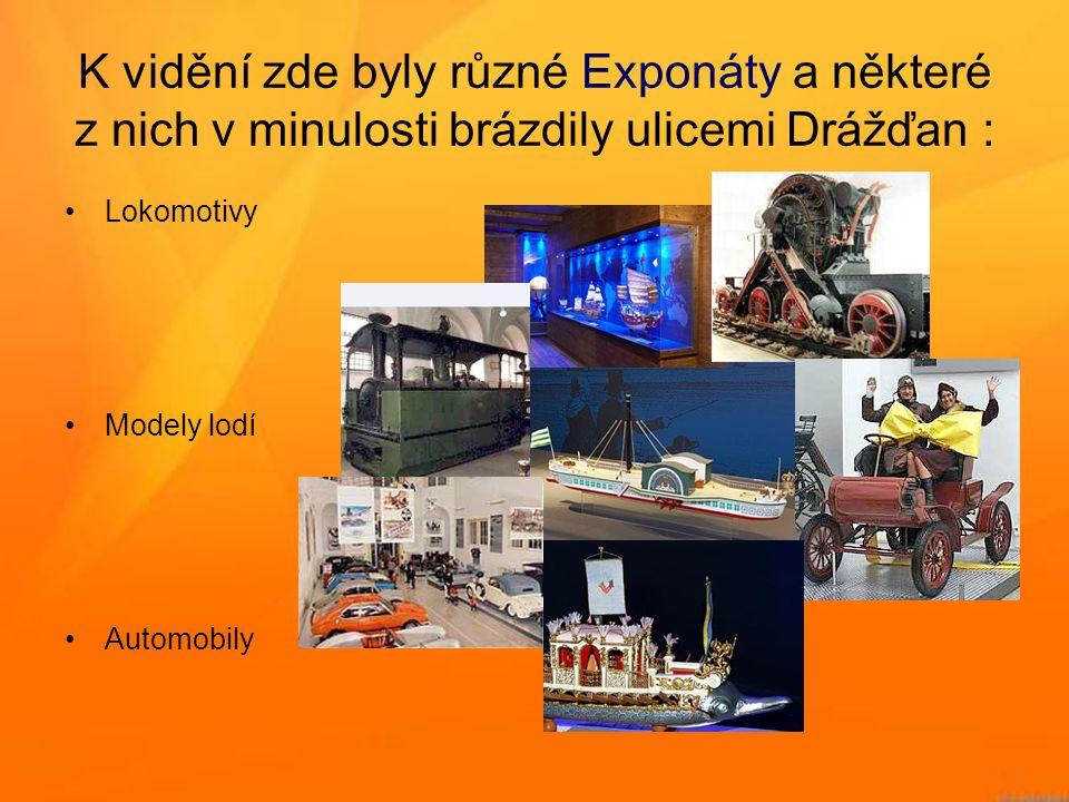 K vidění zde byly různé Exponáty a některé z nich v minulosti brázdily ulicemi Drážďan : •Lokomotivy •Modely lodí •Automobily