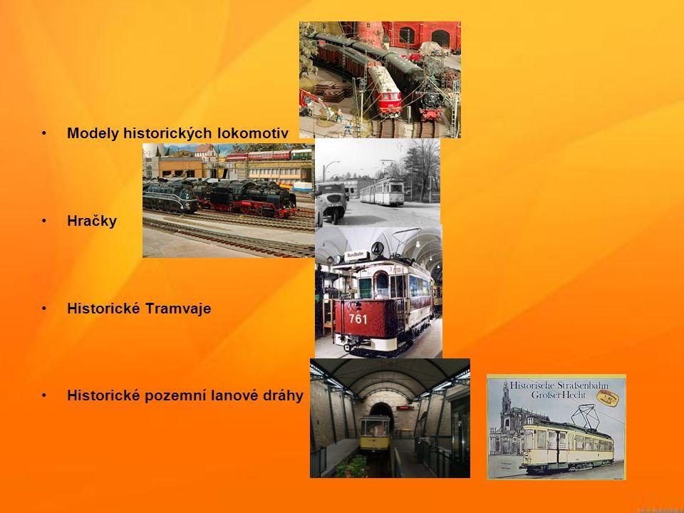 •Modely historických lokomotiv •Hračky •Historické Tramvaje •Historické pozemní lanové dráhy