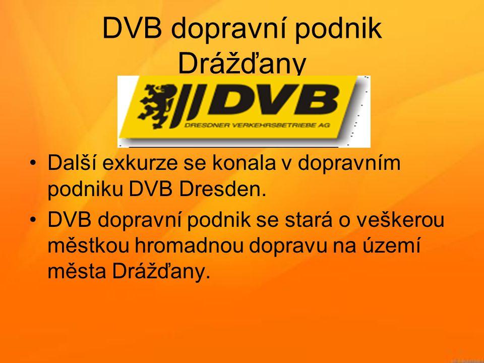 DVB dopravní podnik Drážďany •Další exkurze se konala v dopravním podniku DVB Dresden. •DVB dopravní podnik se stará o veškerou městkou hromadnou dopr