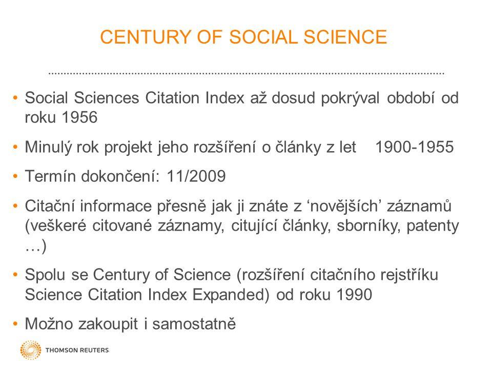 CENTURY OF SOCIAL SCIENCE •Social Sciences Citation Index až dosud pokrýval období od roku 1956 •Minulý rok projekt jeho rozšíření o články z let 1900-1955 •Termín dokončení: 11/2009 •Citační informace přesně jak ji znáte z 'novějších' záznamů (veškeré citované záznamy, citující články, sborníky, patenty …) •Spolu se Century of Science (rozšíření citačního rejstříku Science Citation Index Expanded) od roku 1990 •Možno zakoupit i samostatně