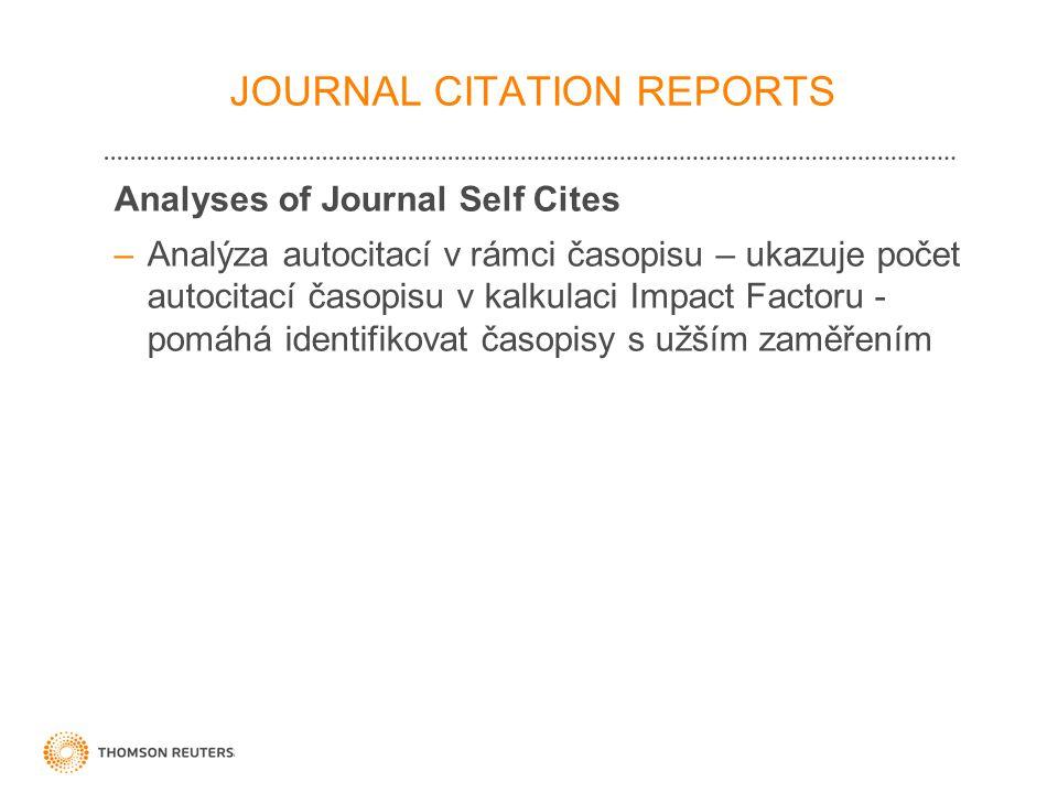 25 Analyses of Journal Self Cites –Analýza autocitací v rámci časopisu – ukazuje počet autocitací časopisu v kalkulaci Impact Factoru - pomáhá identifikovat časopisy s užším zaměřením JOURNAL CITATION REPORTS