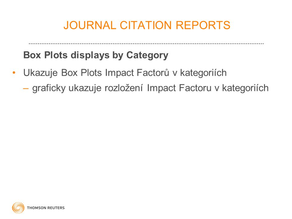 27 Box Plots displays by Category •Ukazuje Box Plots Impact Factorů v kategoriích –graficky ukazuje rozložení Impact Factoru v kategoriích JOURNAL CIT