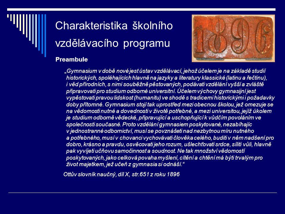 """Charakteristika školního vzdělávacího programu Preambule """" Gymnasium v době nové jest ústav vzdělávací, jehož účelem je na základě studií historických"""